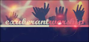 Exhuberant Worship