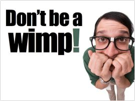 Don't be a wimp