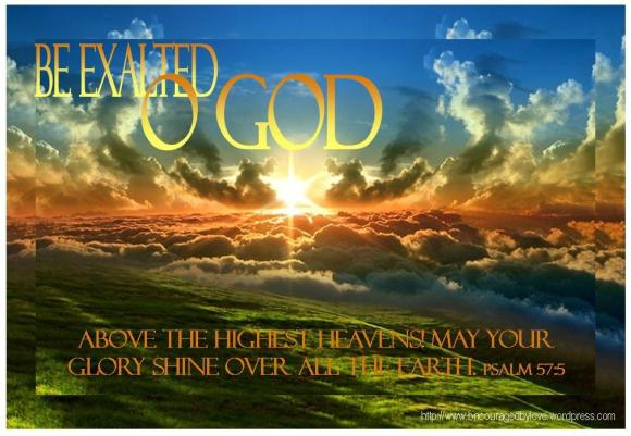 Be exalted O God above the heavens