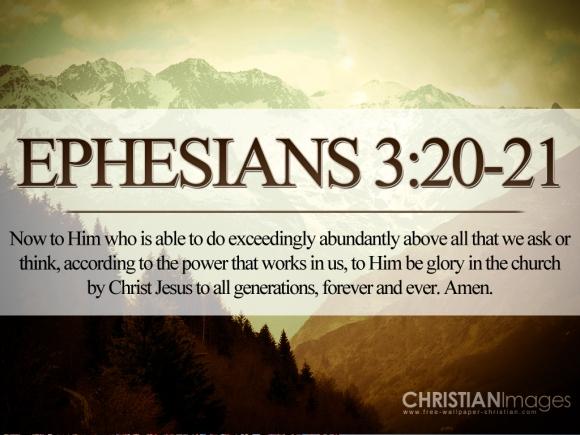 Ephesians 3[20-21 He is able