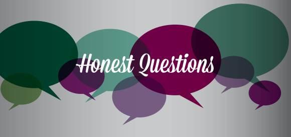 Honest Questions