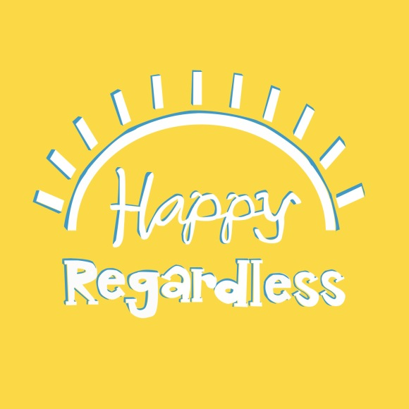 Happy Regardless